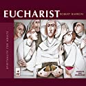 Eucharist Audiobook by Robert Barron Narrated by Robert Barron