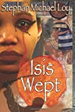 Isis Wept, Stephan Loy, 149044100X