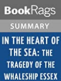 Summary & Study Guide In the Heart of the Sea: The Tragedy of the Whaleship Essex by Nathaniel Philbrick