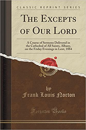 The Excepts of Our Lord: A Course of Sermons Delivered in