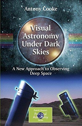 - Visual Astronomy Under Dark Skies: A New Approach to Observing Deep Space (The Patrick Moore Practical Astronomy Series)