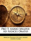 Pro T Annio Milone, Marcus Tullius Cicero and Albert Curtis Clark, 1141021145