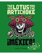 The Lotus and the Artichoke – Mexico!: A culinary adventure with over 60 vegan recipes