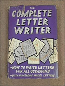 The complete letter writer how to write a letter for all occasions the complete letter writer how to write a letter for all occasions with numerous specimen letters know how books series no4 anon amazon books expocarfo Image collections