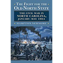 The Fight for the Old North State: The Civil War in North Carolina, January-May 1864