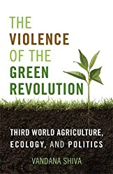 The Violence of the Green Revolution: Third World Agriculture, Ecology, and Politics (Culture Of The Land)