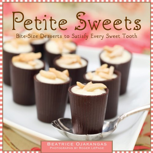 Petite Sweets: Bite-Size Desserts to  Satisfy Every Sweet Tooth (Desserts Bite Sized)