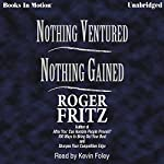 Nothing Ventured, Nothing Gained | Roger Fritz