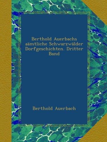 Download Berthold Auerbachs aämtliche Schwarzwälder Dorfgeschichten. Dritter Band (German Edition) PDF