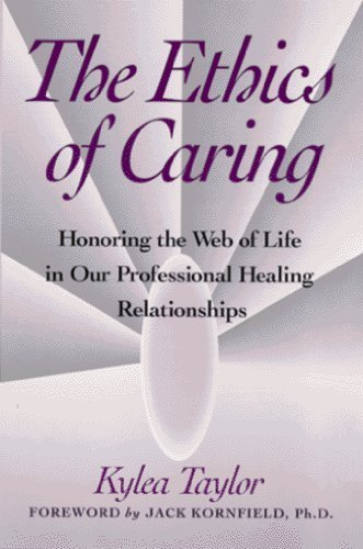 Ethics of Caring: Honoring the Web of Life in Our Professional Healing Relationships by Kylea Taylor (June 1995)