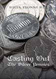 Casting Out the Silver Pennies, Helen Yvonne Hill, 1621473228