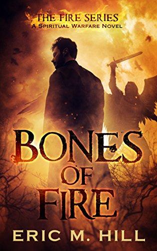 Bones of Fire: A Spiritual Warfare Thriller Novel (The Fire Series Book - Series Fire