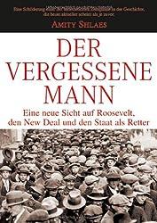Der vergessene Mann: Eine neue Sicht auf Roosevelt, den New Deal und den Staat als Retter (German Edition)