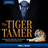 The Tiger Tamer: Knowing and Impacting Your Business Without Getting Eaten Alive