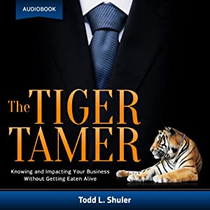 The Tiger Tamer: Knowing and Impacting Your Business Without Getting Eaten Alive Audiobook
