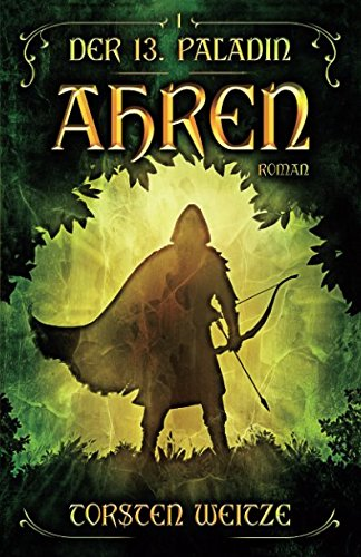 Ahren: Der 13. Paladin Band I Taschenbuch – 20. Februar 2017 Torsten Weitze Independently published 1520599765 Fiction / Fantasy / General