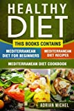 Healthy Diet: This Book Contains - Mediterranean Diet For Beginners, Mediterranean Diet: Over 100 Mediterranean Recipes, Mediterranean Cookbook: 30 ... Meal Plan to lose Weight and Live Healthier