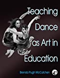 Teaching Dance As Art in Education 9780736051880