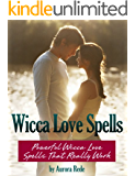 Wicca Love Spells: Powerful Wicca Love Spells That Really Work