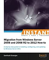 Instant Migration from Windows Server 2008 and 2008 R2 to 2012 How-to Front Cover