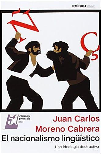 El Nacionalismo Lingüístico: Una Ideología Destructiva por Juan Carlos Moreno Cabrera epub