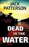 Dead in the Water (A Cal Murphy Thriller) (Volume 4)