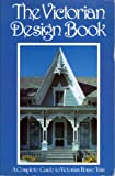 The Victorian Design Book: A Complete Guide to Victorian House Trim