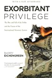 img - for Exorbitant Privilege: The Rise and Fall of the Dollar and the Future of the International Monetary System book / textbook / text book