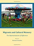 Migrants and Cultural Memory : The Representation of Difference, hAodha, Mìcheàl, 1443811149