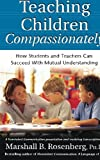 Teaching Children Compassionately: How Students and Teachers Can Succeed with Mutual Understanding (Nonviolent Communication Guides)