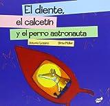 El diente, el calcetín y el perro astronauta (Spanish Edition)