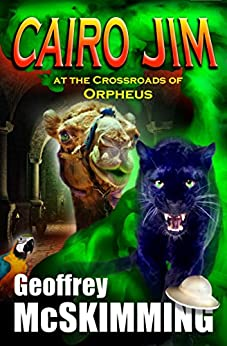 Cairo Jim at the Crossroads of Orpheus: A Tale of Perfumes, Perils and Pompeii (The Cairo Jim Chronicles Book 14) by [McSkimming, Geoffrey]
