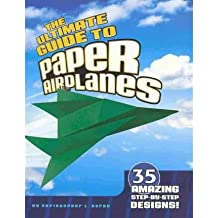 [ The Ultimate Guide to Paper Airplanes: 35 Amazing Step-By-Step Designs! (Paper Airplanes) by Harbo, Christopher L ( Author ) Aug-2010 Paperback ]