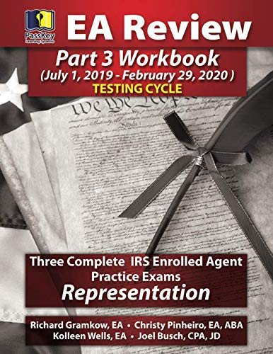 PassKey Learning Systems EA Review Part 3 Workbook: Three Complete IRS Enrolled Agent Practice Exams for Representation: (July 1, 2019-February 29, 2020 Testing Cycle) (3 Complete Systems)