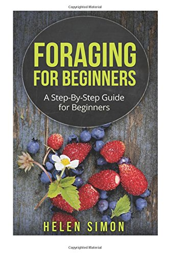 Foraging for Beginners: A Step-By-Step Guide for Beginners ebook