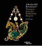 img - for A Rothschild Renaissance: The Waddesdon Bequest book / textbook / text book
