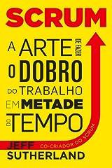 Scrum - A Arte de Fazer o Dobro do Trabalho em Metade do Tempo (Portuguese Edition) Paperback