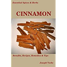 Essential Spices & Herbs: Cinnamon: The Anti-Diabetic, Neuro-protective and Anti-Oxidant Spice (Essential Spices and Herbs Book 4)