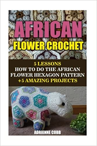 African Flower Crochet: 5 Lessons How to Do the African Flower ...