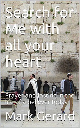 Search for Me with all your heart: Prayer and fasting in the