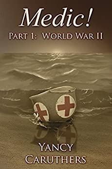 Medic!: Part 1: World War II by [Caruthers, Yancy]
