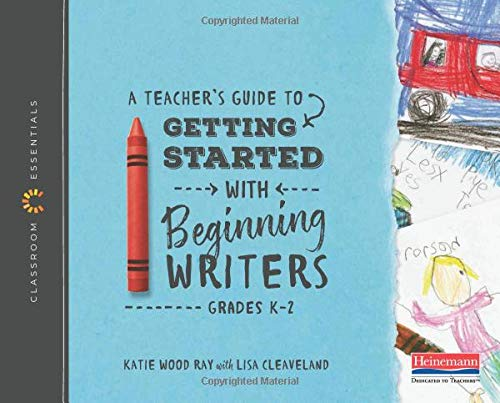 Series Beginning Reading - A Teacher's Guide to Getting Started with Beginning Writers: The Classroom Essentials Series