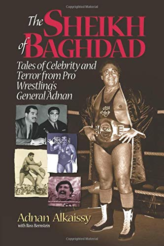 The Sheikh of Baghdad: Tales of Celebrity and Terror from Pro Wrestlings General Adnan Ross Bernstein