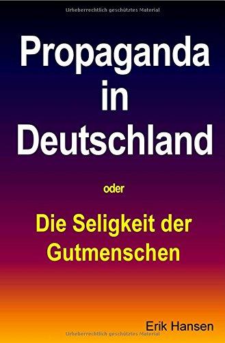 Propaganda in Deutschland: Die Seligkeit der Gutmenschen