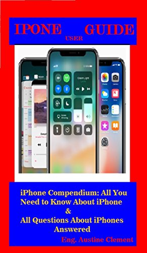 - iPhone User Guide: iPhone Compendium: All You Need to Know About iPhone & All Questions About iPhones  Answered