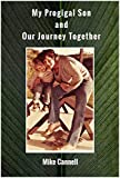 My Prodigal Son : And Our Journey Together