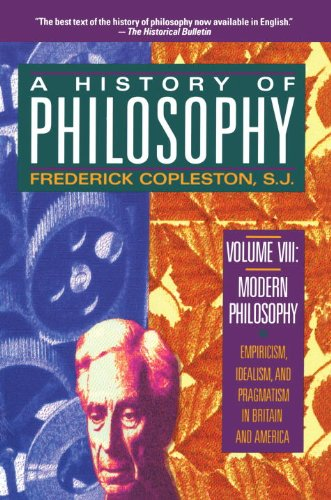 A History of Philosophy, Vol. 8: Modern Philosophy - Empiricism, Idealism, and Pragmatism in Britain and America PDF