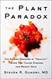 "The Plant Paradox: The Hidden Dangers in ""Healthy"" Foods That Cause Disease and Weight Gain (print edition)"