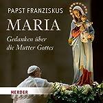 Maria: Gedanken über die Mutter Gottes |  Papst Franziskus