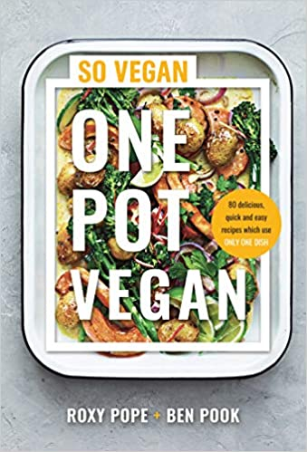 One Pot Vegan 80 Quick Easy And Delicious Plant Based Recipes From The Creators Of So Vegan Amazon Co Uk Roxy Pope Ben Pook 9780241448717 Books